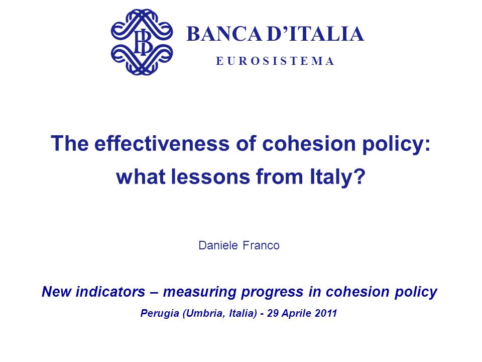 BANCA DITALIA E U R O S I S T E M A The effectiveness of cohesion policy: what lessons from Italy.