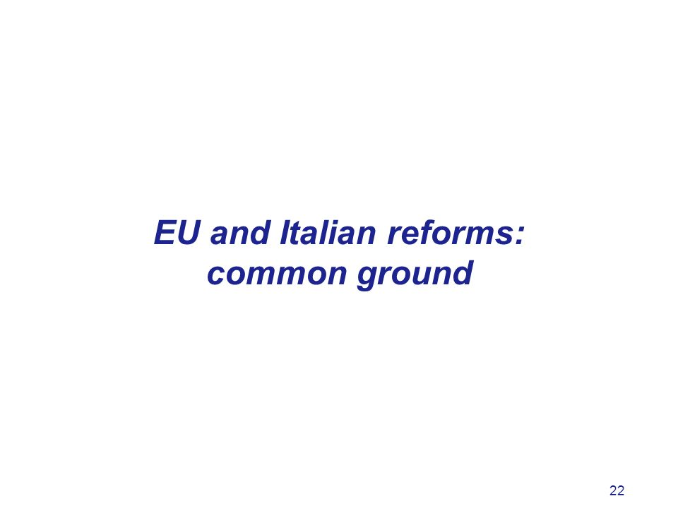 22 EU and Italian reforms: common ground