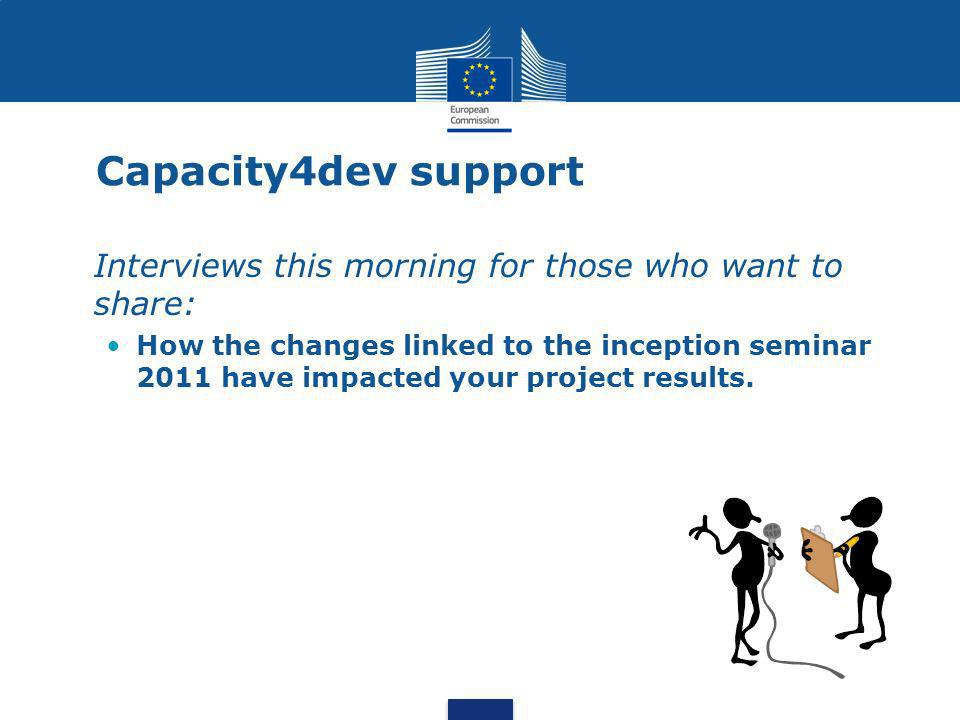 Capacity4dev support Interviews this morning for those who want to share: How the changes linked to the inception seminar 2011 have impacted your project results.