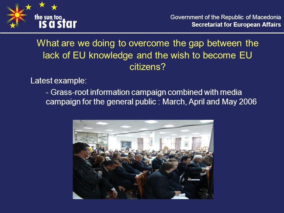 Government of the Republic of Macedonia Secretariat for European Affairs What are we doing to overcome the gap between the lack of EU knowledge and the wish to become EU citizens.