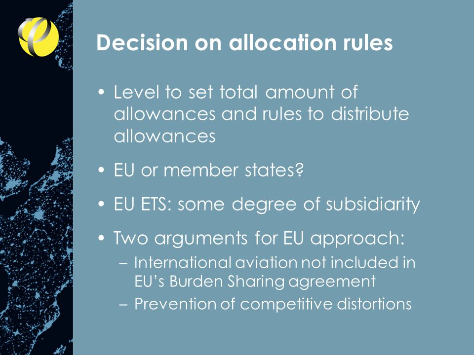 Decision on allocation rules Level to set total amount of allowances and rules to distribute allowances EU or member states.