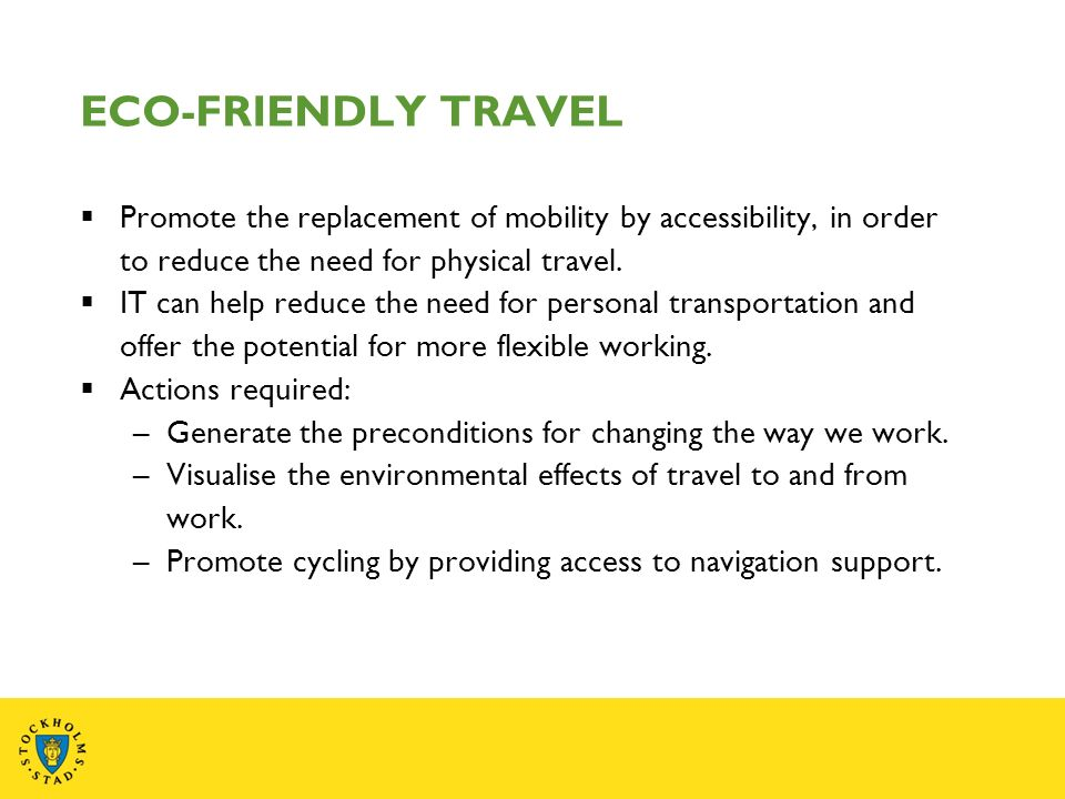 ECO-FRIENDLY TRAVEL Promote the replacement of mobility by accessibility, in order to reduce the need for physical travel.