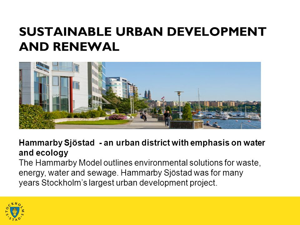 Hammarby Sjöstad - an urban district with emphasis on water and ecology The Hammarby Model outlines environmental solutions for waste, energy, water and sewage.