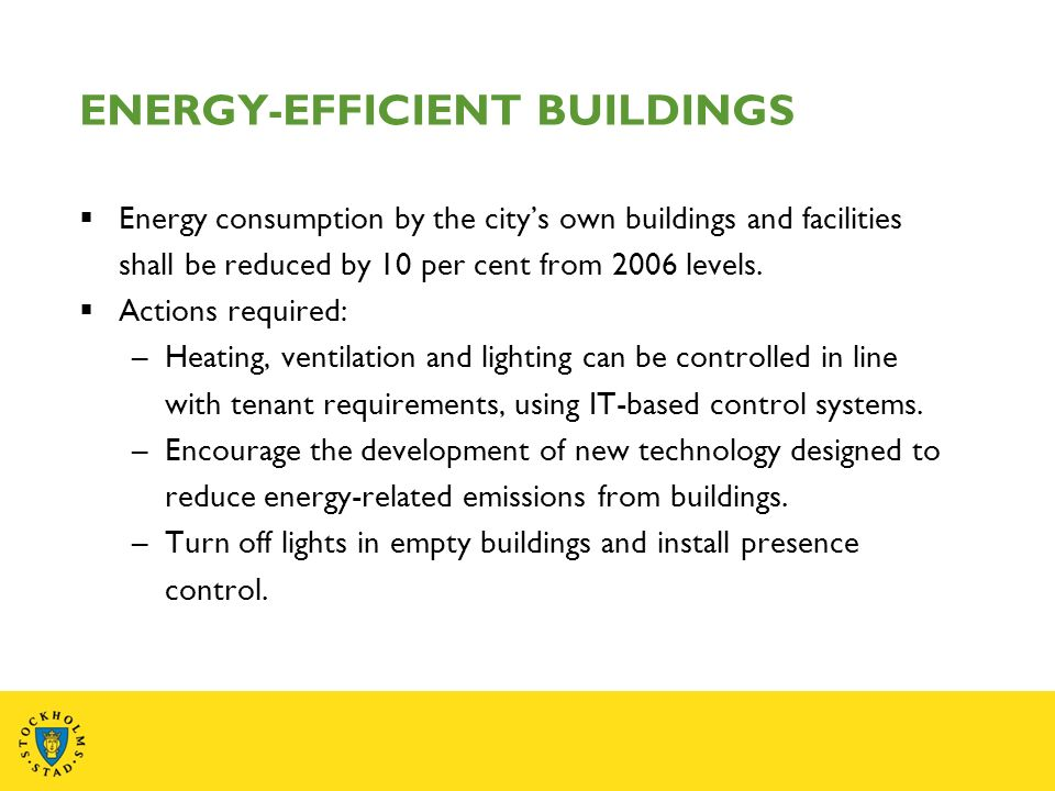 Energy consumption by the citys own buildings and facilities shall be reduced by 10 per cent from 2006 levels.