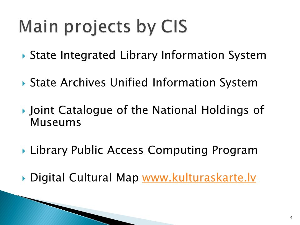 State Integrated Library Information System State Archives Unified Information System Joint Catalogue of the National Holdings of Museums Library Public Access Computing Program Digital Cultural Map www.kulturaskarte.lvwww.kulturaskarte.lv 4