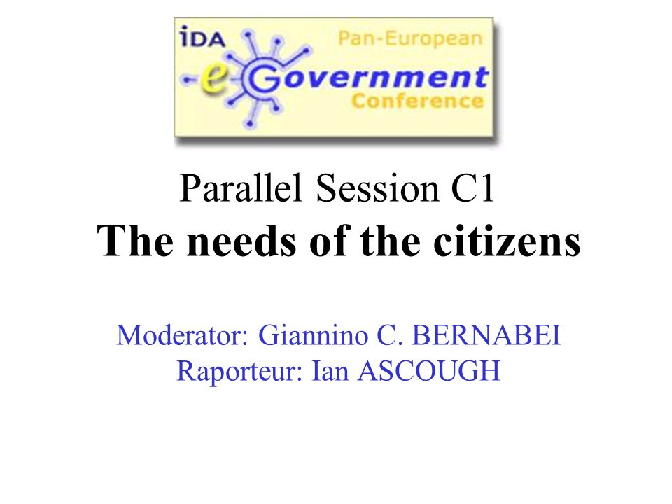 Parallel Session C1 The needs of the citizens Moderator: Giannino C.