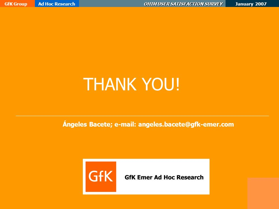 January 2007 GfK GroupAd Hoc Research OHIM USER SATISFACTION SURVEY Ángeles Bacete; e-mail: angeles.bacete@gfk-emer.com THANK YOU!