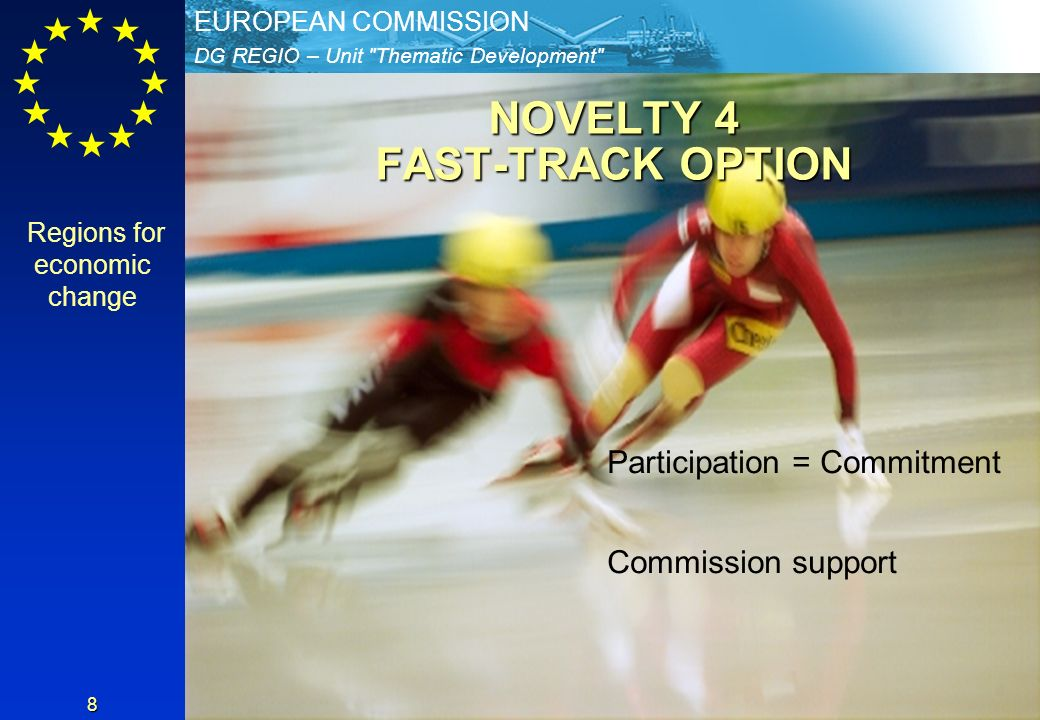 DG REGIO – Unit Thematic Development EUROPEAN COMMISSION 8 NOVELTY 4 FAST-TRACK OPTION Participation = Commitment Commission support Regions for economic change
