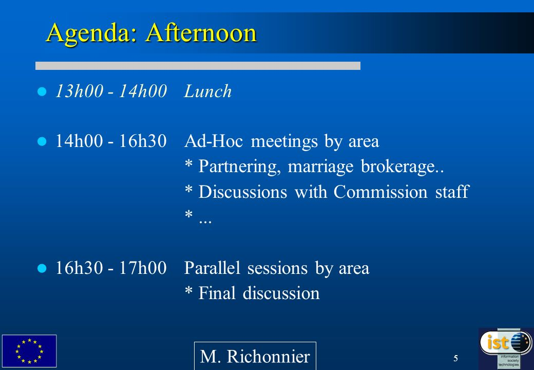 5 Agenda: Afternoon 13h00 - 14h00Lunch 14h00 - 16h30Ad-Hoc meetings by area * Partnering, marriage brokerage..