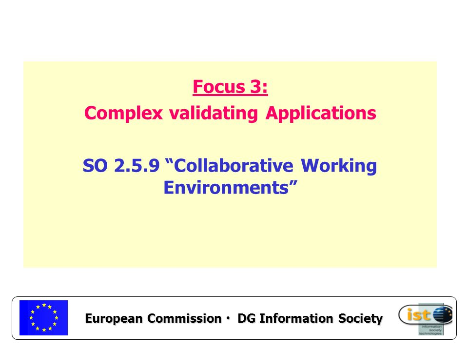European Commission DG Information Society Focus 3: Complex validating Applications SO 2.5.9 Collaborative Working Environments