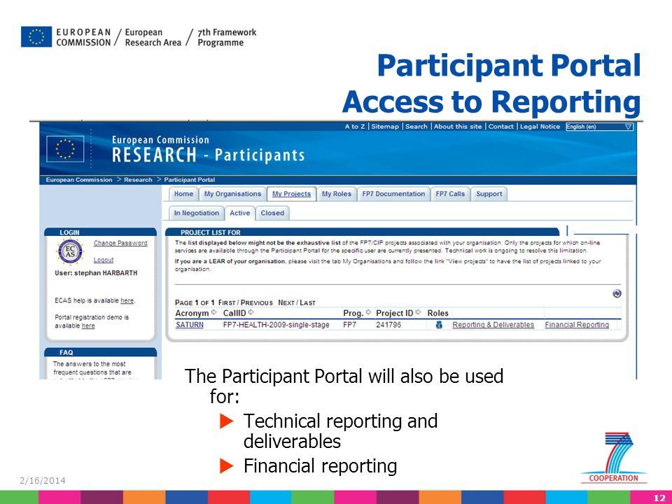 12 2/16/2014 Participant Portal Access to Reporting The Participant Portal will also be used for: Technical reporting and deliverables Financial reporting