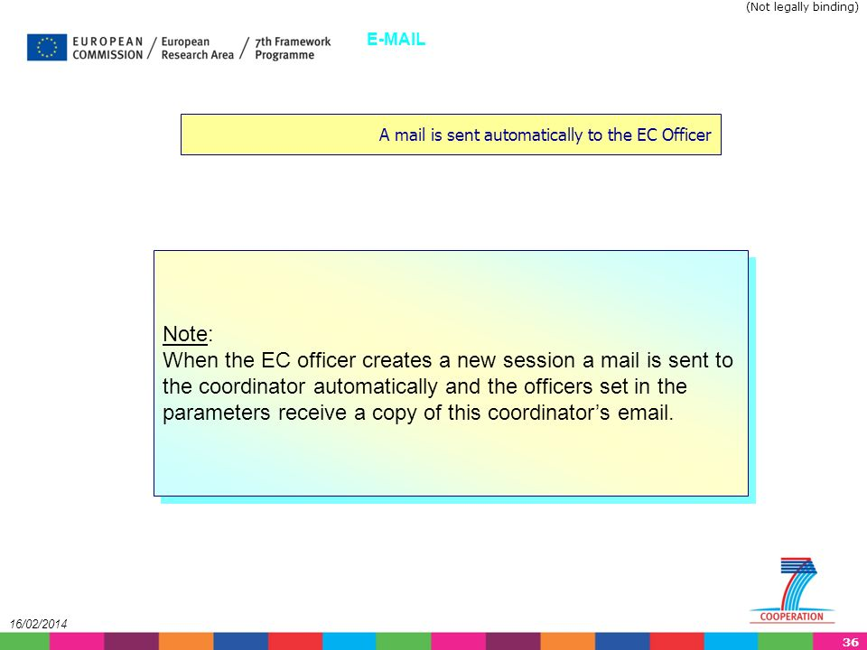 36 16/02/2014 A mail is sent automatically to the EC Officer E-MAIL Note: When the EC officer creates a new session a mail is sent to the coordinator automatically and the officers set in the parameters receive a copy of this coordinators email.