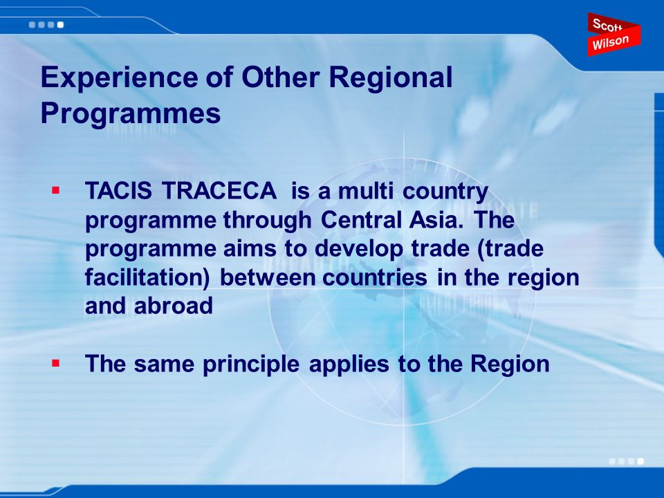 TACIS TRACECA is a multi country programme through Central Asia.