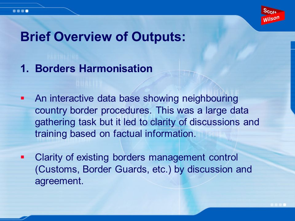 Brief Overview of Outputs: 1.Borders Harmonisation An interactive data base showing neighbouring country border procedures.