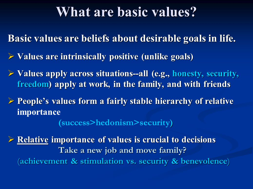 What are basic values. Basic values are beliefs about desirable goals in life.