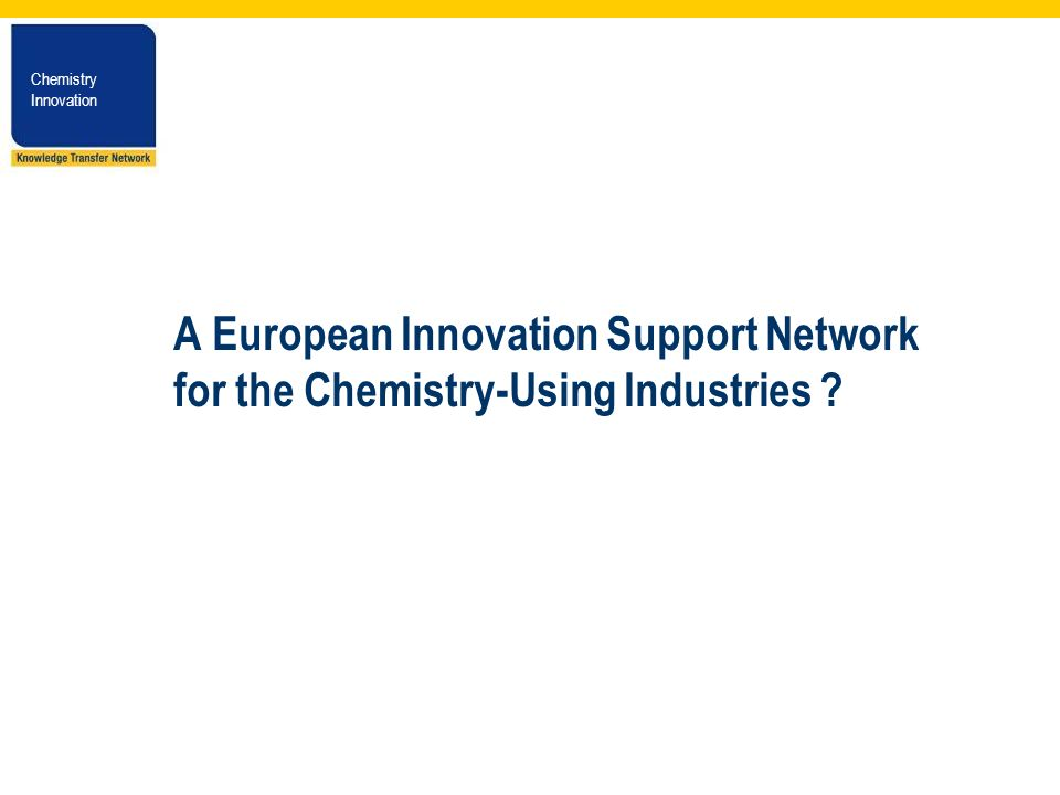 Chemistry Innovation Chemistry Innovation A European Innovation Support Network for the Chemistry-Using Industries