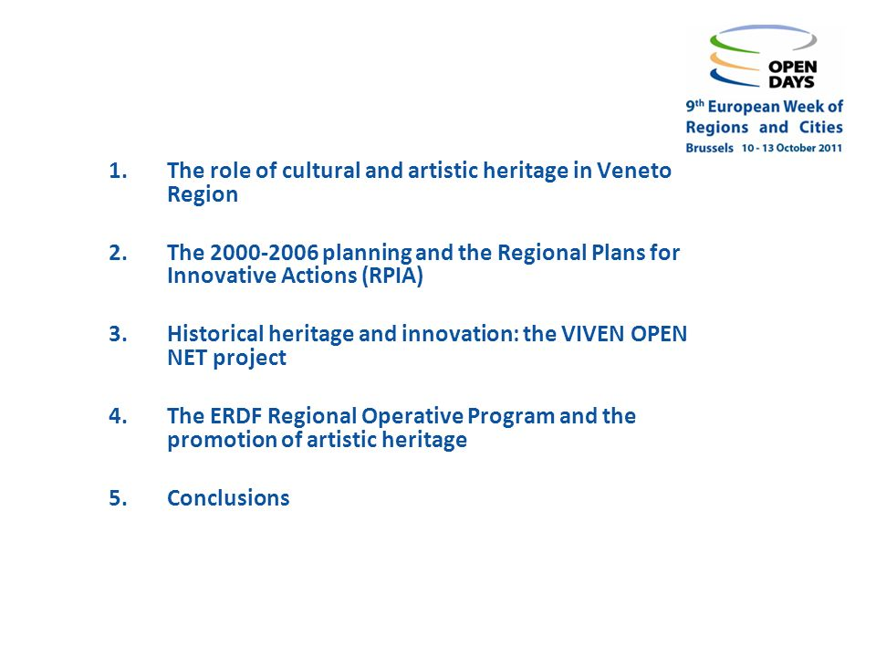 1.The role of cultural and artistic heritage in Veneto Region 2.The 2000-2006 planning and the Regional Plans for Innovative Actions (RPIA) 3.Historical heritage and innovation: the VIVEN OPEN NET project 4.The ERDF Regional Operative Program and the promotion of artistic heritage 5.Conclusions