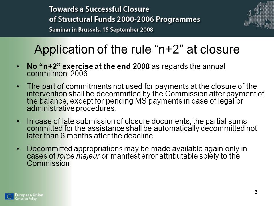 6 Application of the rule n+2 at closure No n+2 exercise at the end 2008 as regards the annual commitment 2006.