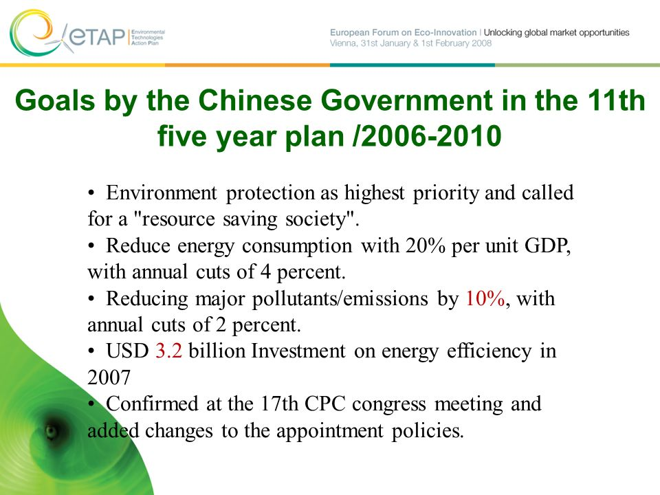 Goals by the Chinese Government in the 11th five year plan / Environment protection as highest priority and called for a resource saving society .