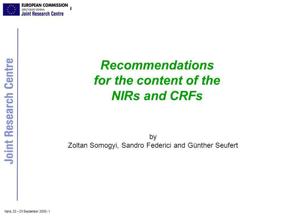 Ispra, 2 2 – 2 3 September 2005 - 1 Recommendations for the content of the NIRs and CRFs by Zoltan Somogyi, Sandro Federici and Günther Seufert