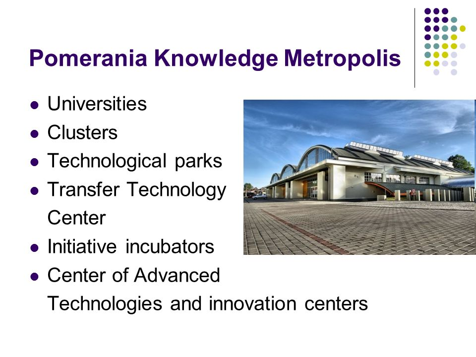 Pomerania Knowledge Metropolis Universities Clusters Technological parks Transfer Technology Center Initiative incubators Center of Advanced Technologies and innovation centers