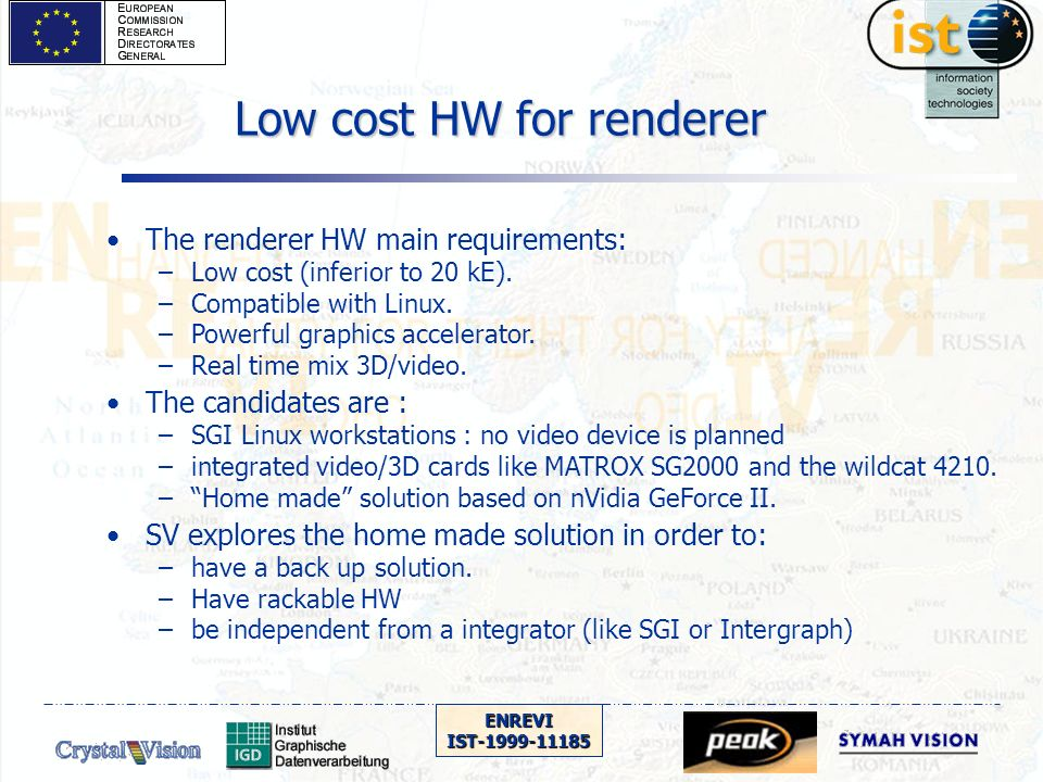 ENREVIIST-1999-11185 Low cost HW for renderer The renderer HW main requirements: –Low cost (inferior to 20 kE).