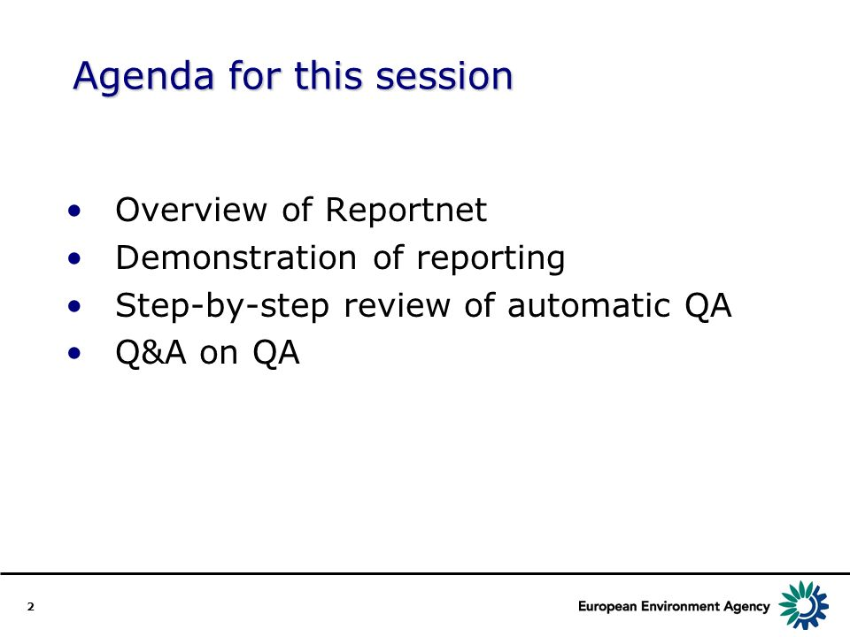 2 Agenda for this session Overview of Reportnet Demonstration of reporting Step-by-step review of automatic QA Q&A on QA