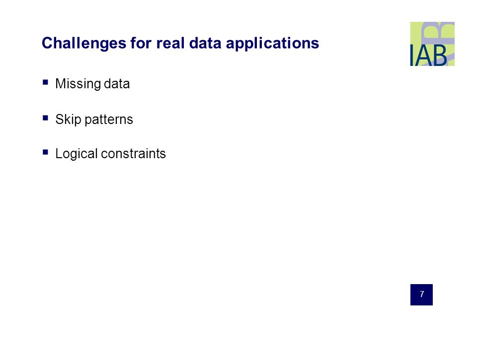 7 Challenges for real data applications Missing data Skip patterns Logical constraints