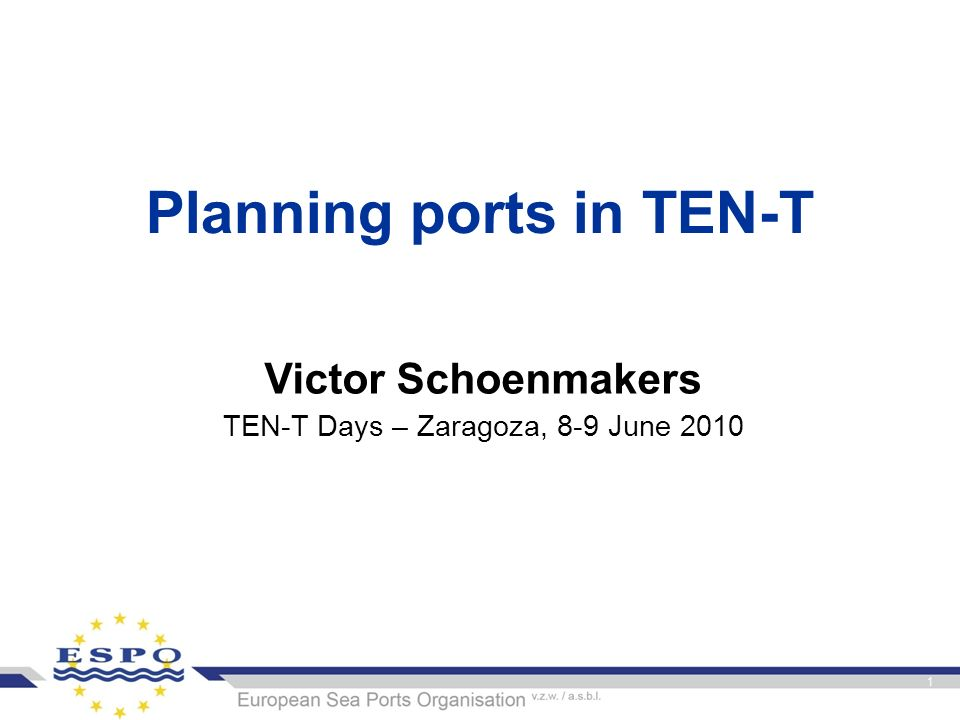 Planning ports in TEN-T Victor Schoenmakers TEN-T Days – Zaragoza, 8-9 June 2010