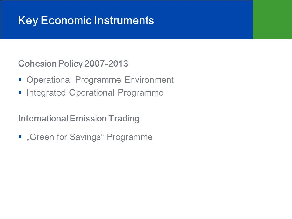 Key Economic Instruments Cohesion Policy 2007-2013 Operational Programme Environment Integrated Operational Programme International Emission Trading Green for Savings Programme