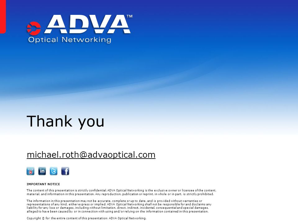 michael.roth@advaoptical.com Thank you IMPORTANT NOTICE The content of this presentation is strictly confidential.