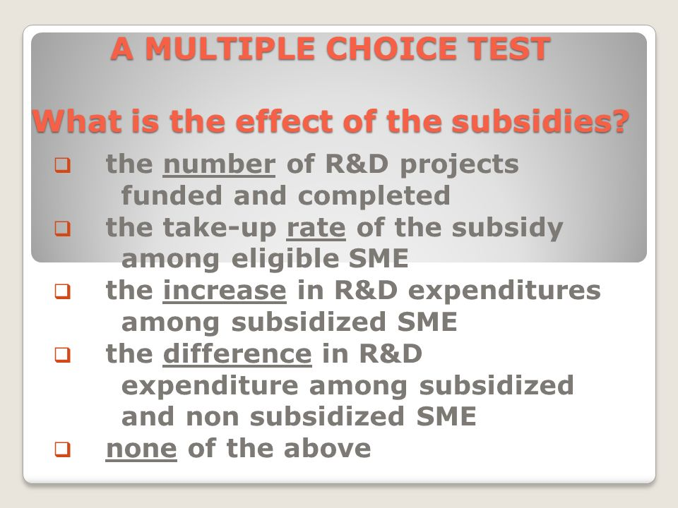 A MULTIPLE CHOICE TEST What is the effect of the subsidies.