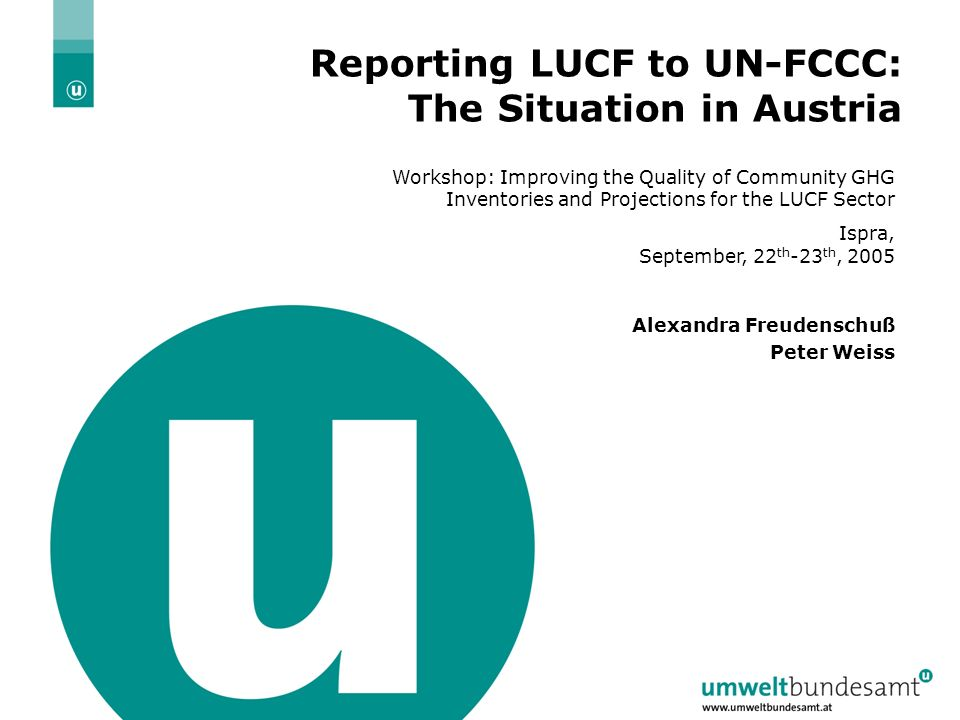 Ispra, 22./23.09.2005 | Folie 1 Reporting LUCF to UN-FCCC: The Situation in Austria Workshop: Improving the Quality of Community GHG Inventories and Projections for the LUCF Sector Ispra, September, 22 th -23 th, 2005 Alexandra Freudenschuß Peter Weiss