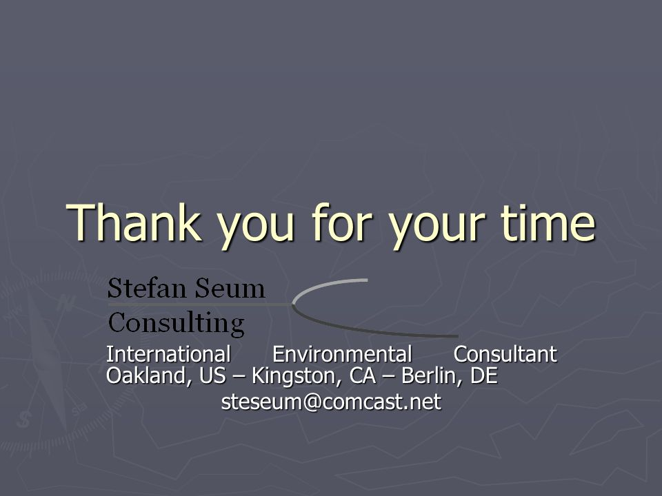 Thank you for your time International Environmental Consultant Oakland, US – Kingston, CA – Berlin, DE steseum@comcast.net