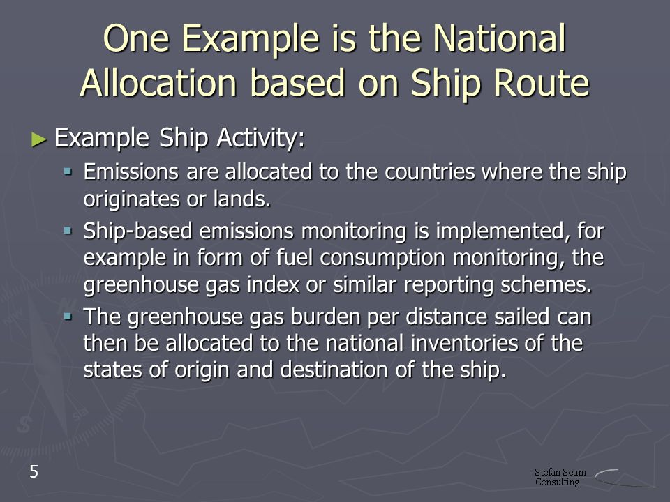 One Example is the National Allocation based on Ship Route Example Ship Activity: Example Ship Activity: Emissions are allocated to the countries where the ship originates or lands.