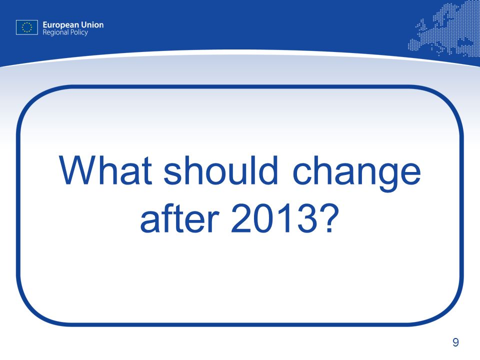 9 What should change after 2013