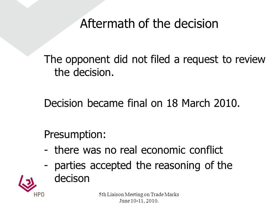 Aftermath of the decision The opponent did not filed a request to review the decision.