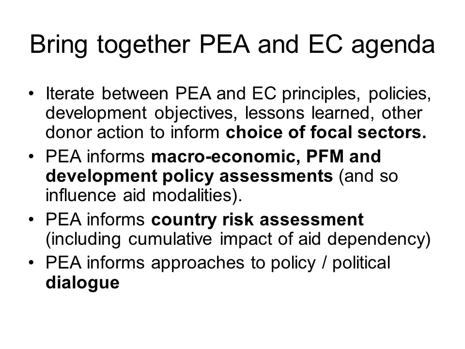 Bring together PEA and EC agenda Iterate between PEA and EC principles, policies, development objectives, lessons learned, other donor action to inform choice of focal sectors.
