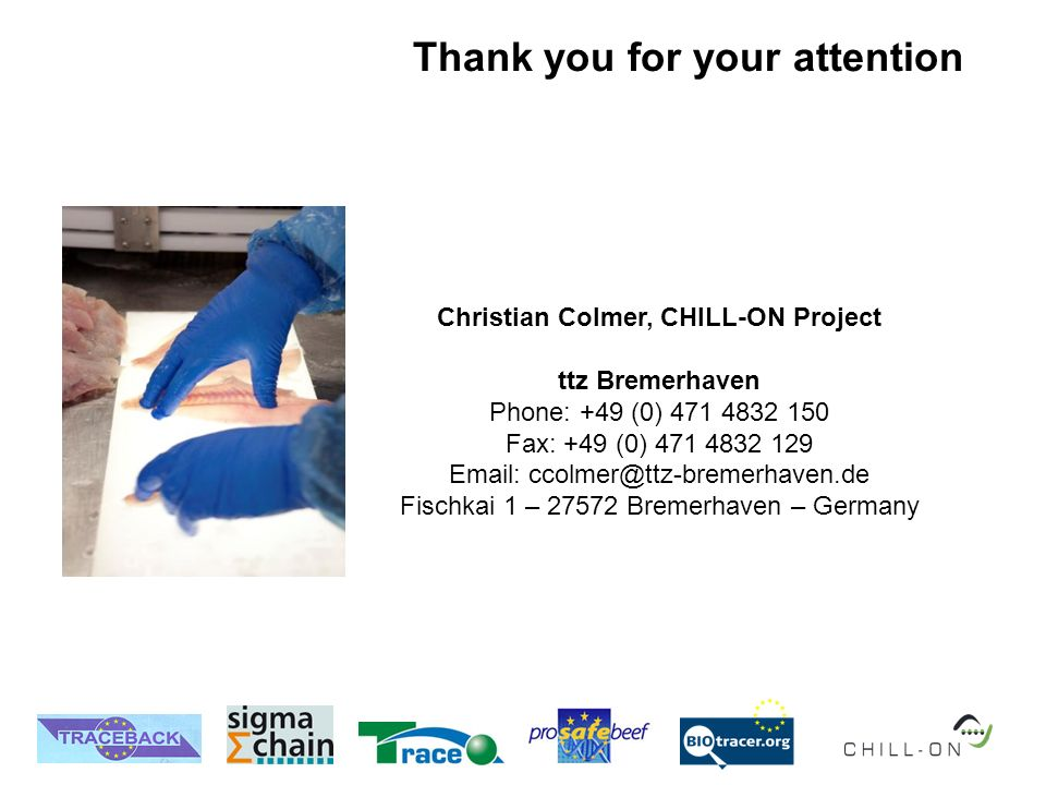 Christian Colmer, CHILL-ON Project ttz Bremerhaven Phone: +49 (0) 471 4832 150 Fax: +49 (0) 471 4832 129 Email: ccolmer@ttz-bremerhaven.de Fischkai 1 – 27572 Bremerhaven – Germany Thank you for your attention