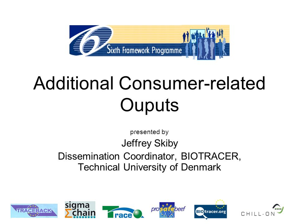 Additional Consumer-related Ouputs presented by Jeffrey Skiby Dissemination Coordinator, BIOTRACER, Technical University of Denmark