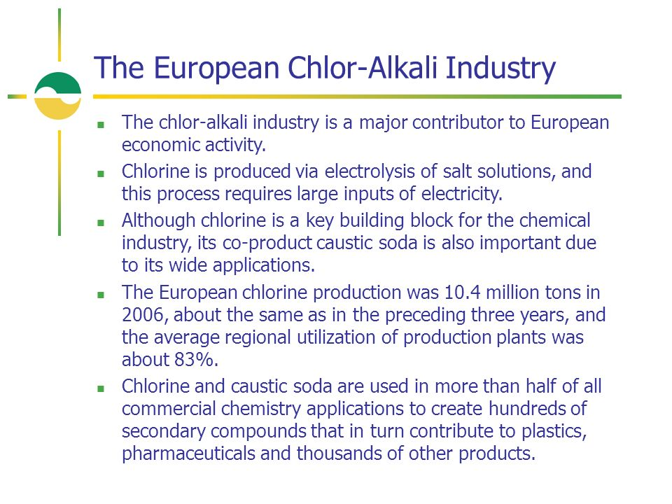 The European Chlor-Alkali Industry The chlor-alkali industry is a major contributor to European economic activity.
