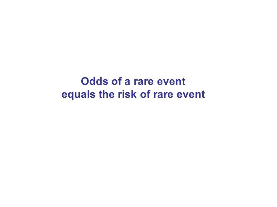 Odds of a rare event equals the risk of rare event