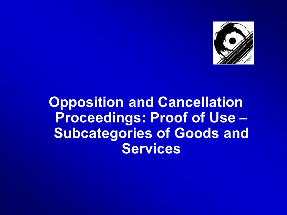 Opposition and Cancellation Proceedings: Proof of Use – Subcategories of Goods and Services