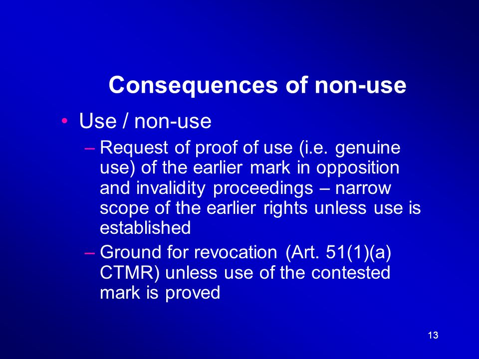 13 Consequences of non-use Use / non-use –Request of proof of use (i.e.