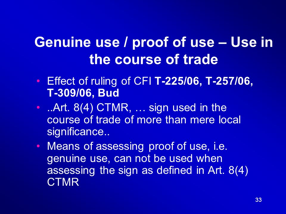 33 Genuine use / proof of use – Use in the course of trade Effect of ruling of CFI T-225/06, T-257/06, T-309/06, Bud..Art.