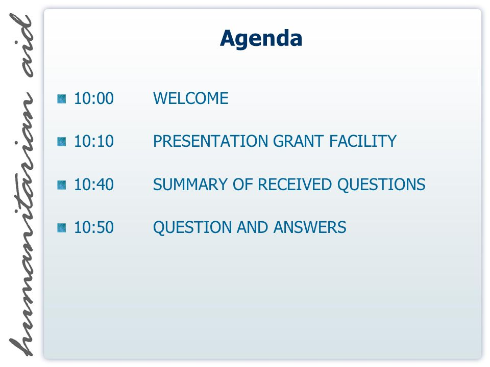 Agenda 10:00 WELCOME 10:10 PRESENTATION GRANT FACILITY 10:40 SUMMARY OF RECEIVED QUESTIONS 10:50 QUESTION AND ANSWERS