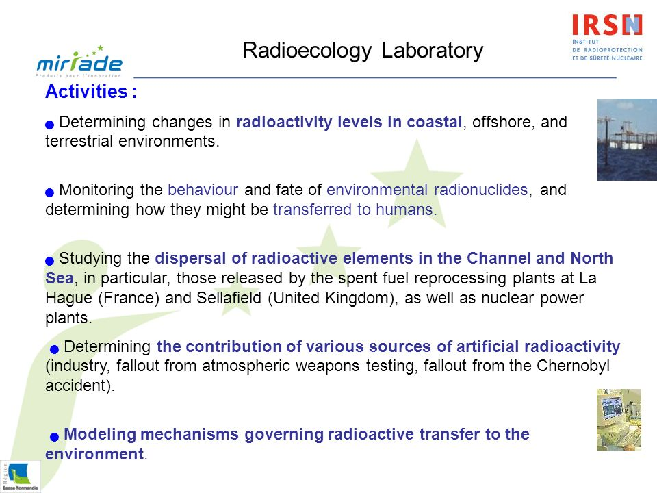 Radioecology Laboratory Activities : Determining changes in radioactivity levels in coastal, offshore, and terrestrial environments.