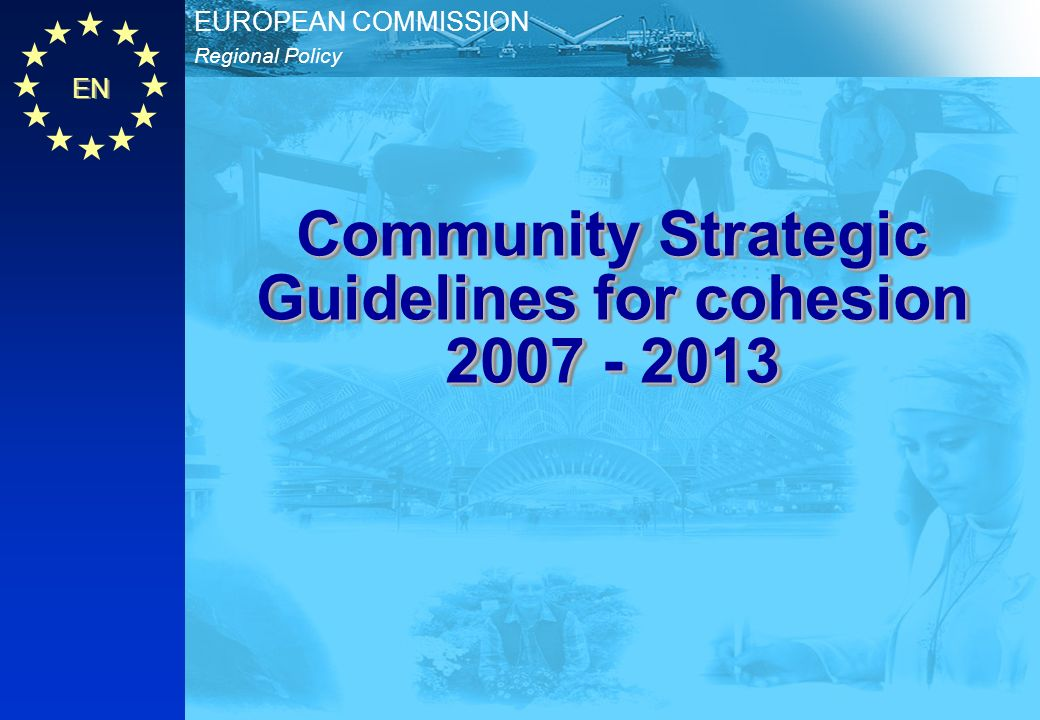 EN Regional Policy EUROPEAN COMMISSION Community Strategic Guidelines for cohesion 2007 - 2013