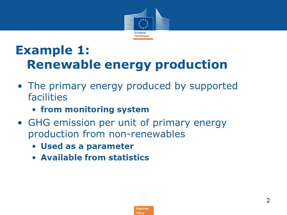 Regional Policy Example 1: Renewable energy production The primary energy produced by supported facilities from monitoring system GHG emission per unit of primary energy production from non-renewables Used as a parameter Available from statistics 2
