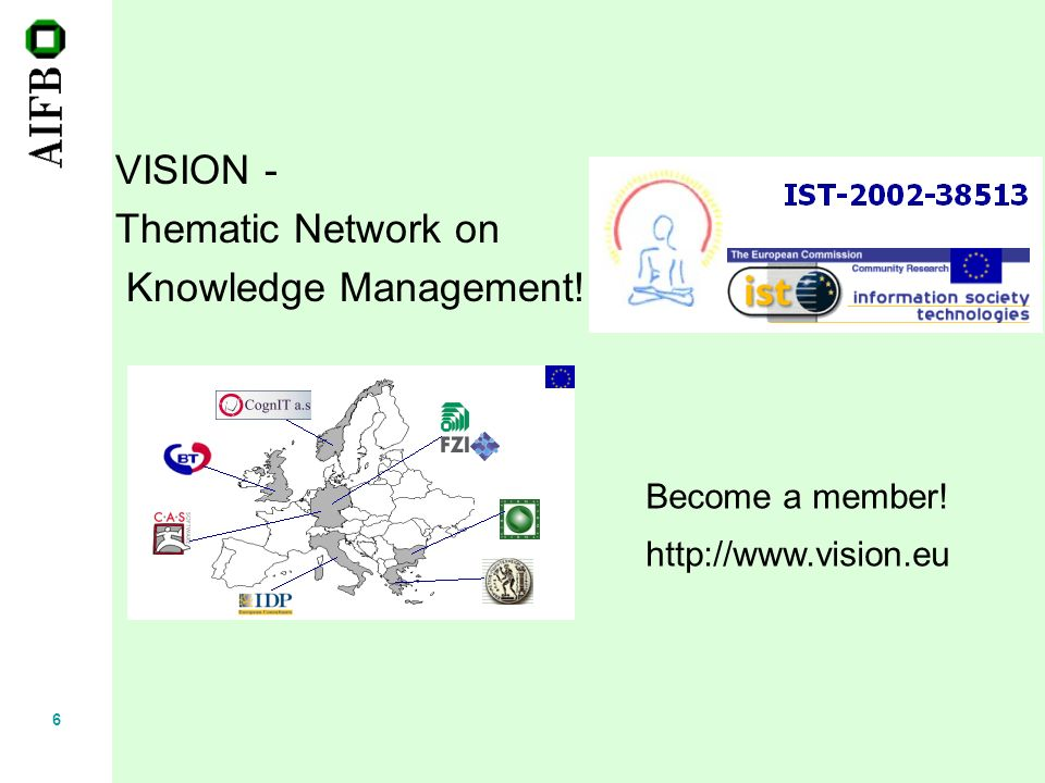 6 VISION - Thematic Network on Knowledge Management! Become a member! http://www.vision.eu